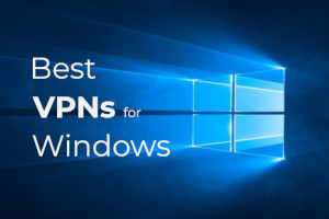 Best VPNs for Windows