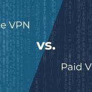 Free VPNs vs. Paid VPNs