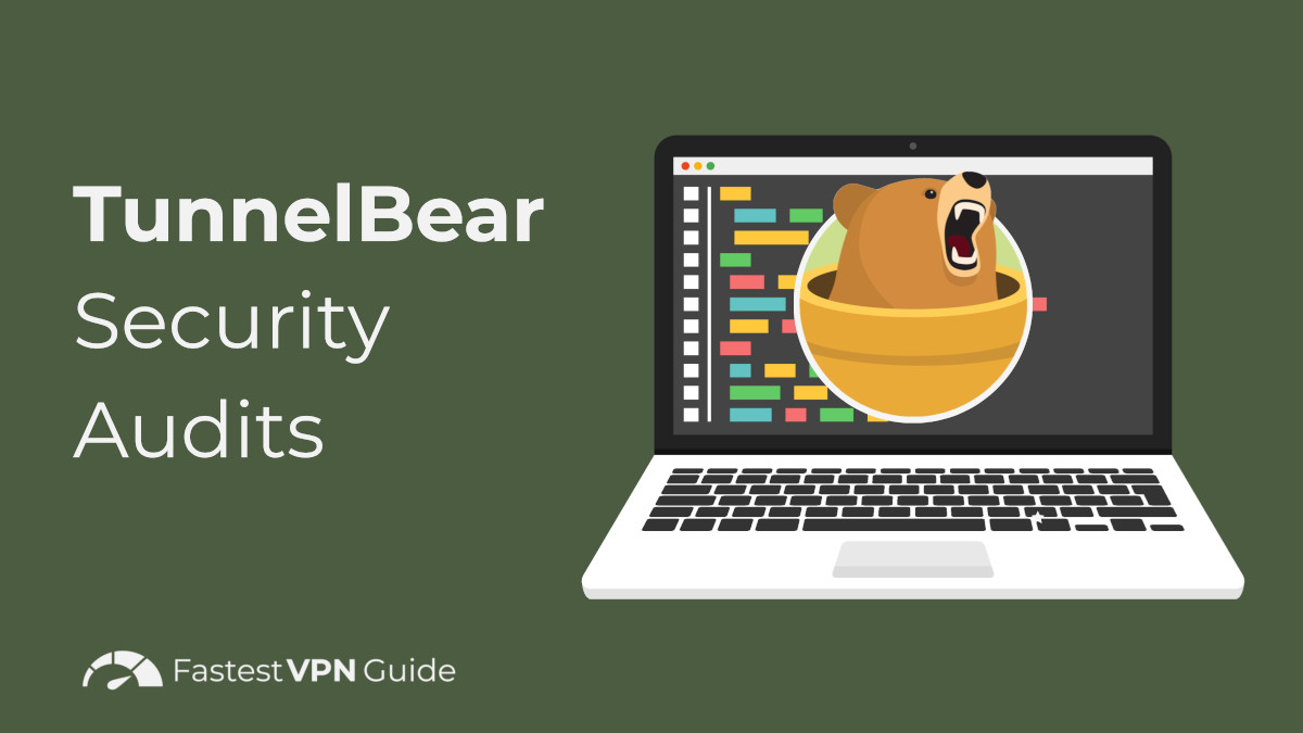 TunnelBear Independent Security Audits