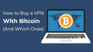 How to Buy a VPN With Bitcoin (And the 5 Best VPNs That Accept It)