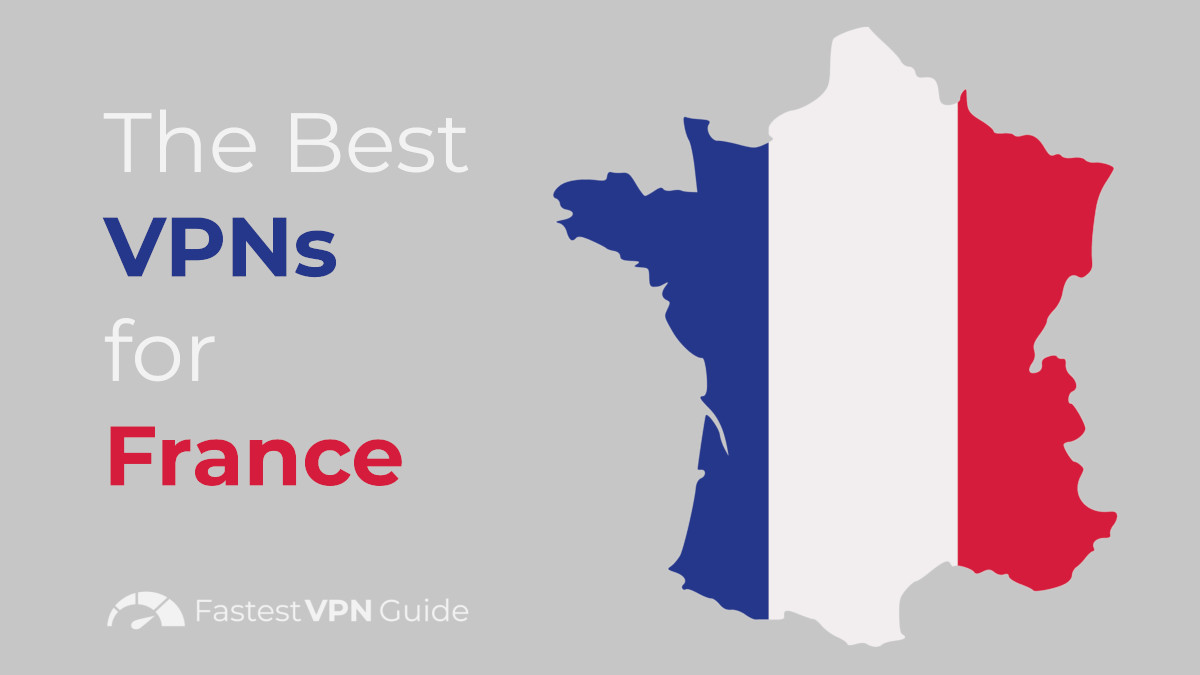 The Best VPNs for France