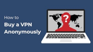 How to Buy a VPN Anonymously