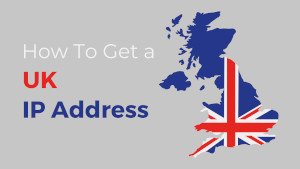 Get a UK IP Address in 5 Easy Steps