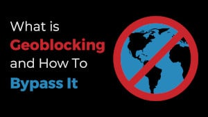 What Is Geoblocking and How You Can Bypass It