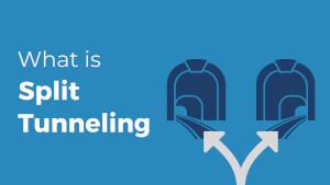What is VPN Split Tunneling?