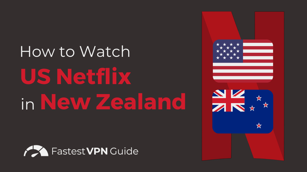 How to Watch American Netflix in New Zealand