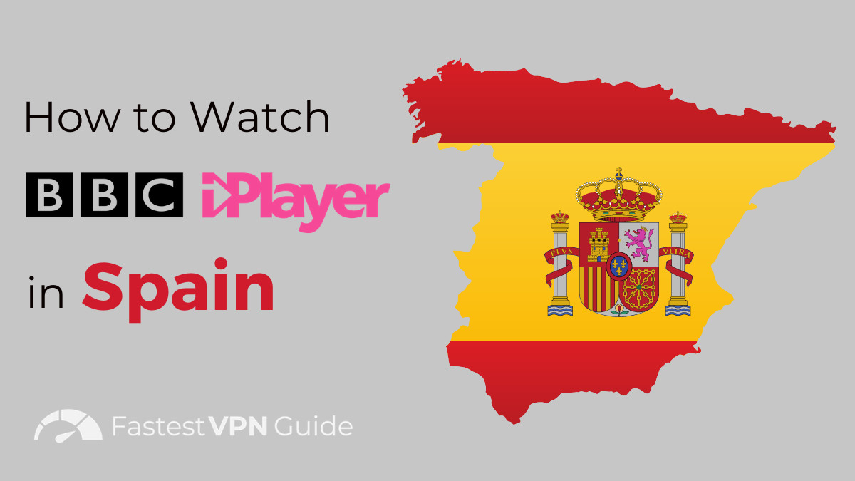 How to Watch BBC iPlayer in Spain