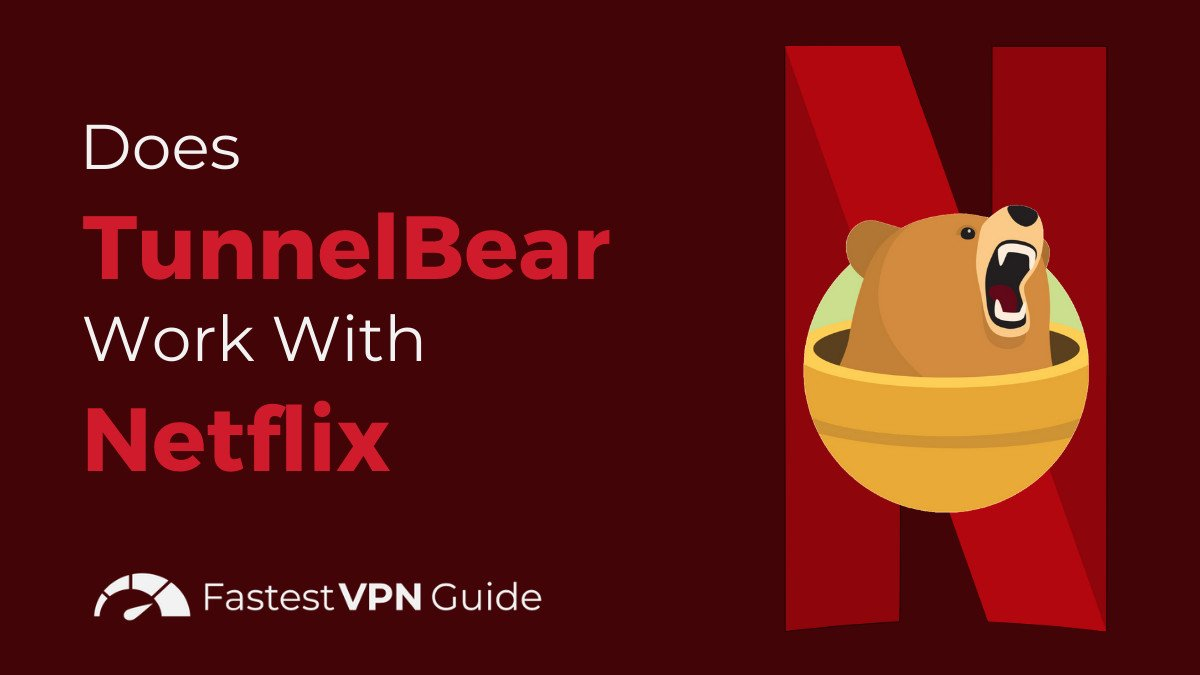 Does TunnelBear Work With Netflix