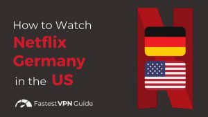How To Watch Netflix Germany in US
