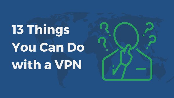 13 Things To Do With a VPN